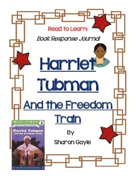 Harriet Tubman and the Freedom Train - A Complete Book Response Journal