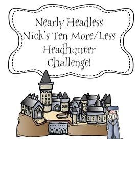 Harry Potter Themed Classroom - Nearly Headless Nick's Ten More/Less Headhunter