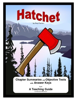 Hatchet    Chapter Summaries Objective Tests Answer Keys