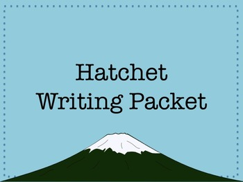 Hatchet by Gary Paulsen Writing Packet