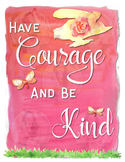 Have COURAGE and Be KIND. - Motivational Poster - Anti-Bullying
