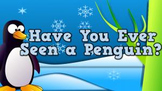 Have You Ever Seen a Penguin? (video)