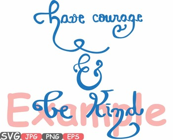 Have courage and be Kind Quote Courage Svg clipart tshirt girl scouts song -504s