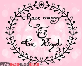 Have courage and be Kind Quote Courage Svg clipart tshirt