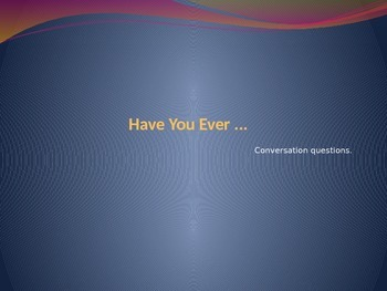 Have you ever... (conversation questions)