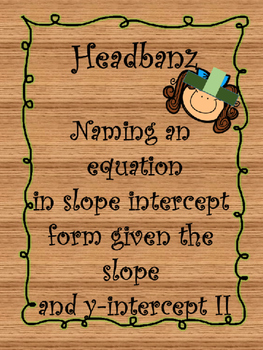 Headband (z) Activity- Writing the Equation in Slope Intercept Form