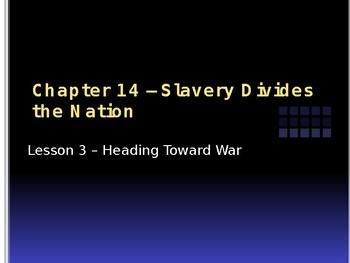 Slavery Divides the Nation - Heading Toward War