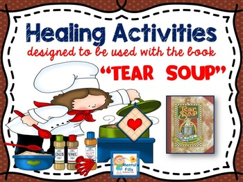 "Healing Grief and Loss Activities to accompany The ""TEAR SOUP"" grieving book."