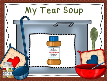 """Healing Grief and Loss Activities to accompany The """"TEAR SOUP"""" grieving book."""