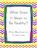 Health PBL - Project Based Learning on What it Means to be