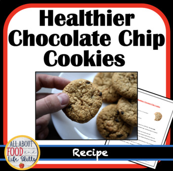 Healthier Chocolate Chip Cookies Recipe- Organized for a FACS Class!