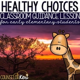 Healthy Choices Classroom Guidance Lesson for Early Elemen