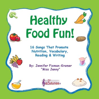 Healthy Food Fun! 16 Songs That Promote Nutrition, Vocabulary, Reading & Writing