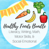 Healthy Foods Bundle - PreK - Literacy, Writing, Math, STEM, Motor, Social