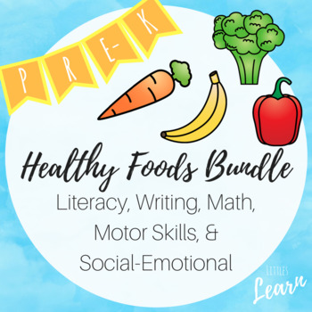Healthy Foods Bundle - PreK - Literacy, Writing, Math, STEM, Motor, Social