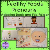 Healthy Foods Pronouns Adapted Book and File Folder for Au