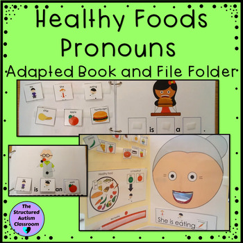 Healthy Foods Pronouns Adapted Book and File Folder (Autis