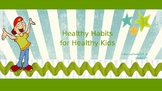 Healthy Habits for Healthy Kids ... a PPT for Pre-K through 2nd grade