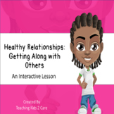 Healthy Relationships: Getting Along With Others - Interac