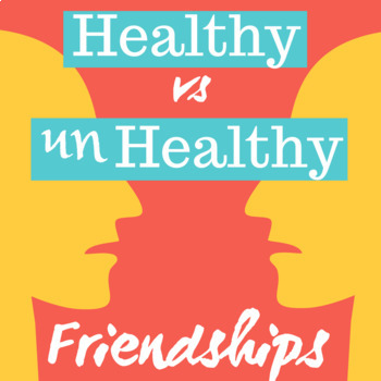 Healthy Vs Unhealthy Friendships Relationships Interactive Powerpoints