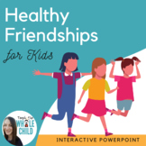 Healthy vs Unhealthy Friendships for KIDS- Interactive PowerPoint