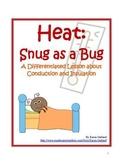 Heat:  Snug as a Bug