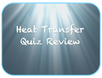 Heat Transfer Quiz Review