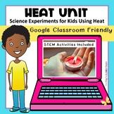 Heat Unit: Science Experiments for Kids Using Heat   DIGITAL (Google Classroom)
