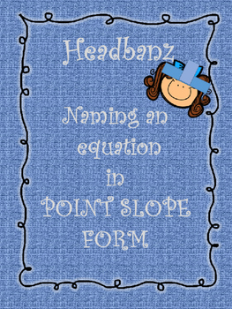Hedband (z) Naming an Equation in Point Slope Form