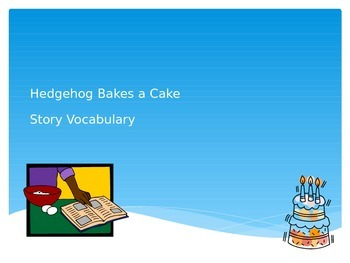 Hedgehog Bakes A Cake Vocabulary PowerPoint