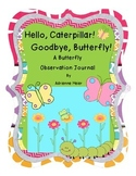 Butterfly Journal: Hello, Caterpillar! Goodbye, Butterfly!