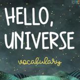 Hello Universe: Vocabulary Flashcards, Crossword Puzzles, Quizzes