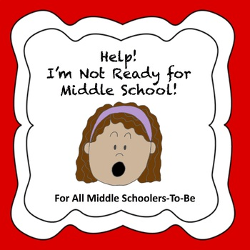 Help! I'm Not Ready for Middle School (Q&A Booklet for Students)