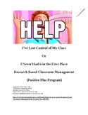 Help!I've lost control-Research Based Class Management-the Positive Plus Program