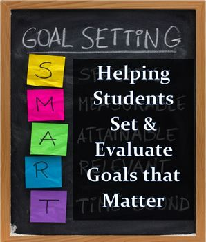 Helping Students Set & Evaluate Goals that Matter