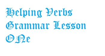 Helping Verbs - Grammar Lesson One
