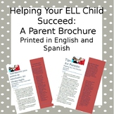 Helping Your ELL Child Succeed: Tips for Parents. Printed in Spanish and English