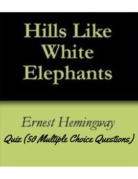 "Hemingway's ""Hills Like White Elephants"" Quiz"