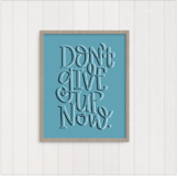 Don't give up now: wall art/poster