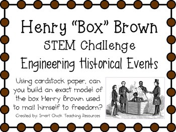 "Henry ""Box"" Brown ~ Engineering Historical Events ~ STEM Challenge"
