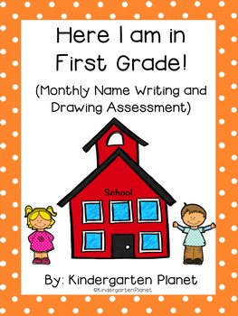 Here I am in First Grade! - Monthly Name Writing and Drawing Assessment
