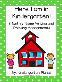 Here I am in Kindergarten! - Monthly Name Writing and Drawing Assessment