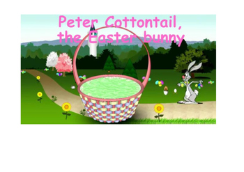 Here comes Peter Cotton Tail, the Easter bunny