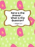 Here is the Answer….What is the Question?
