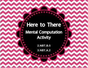Here to There Mental Math 2.NBT.B.5  3.NBT.A.2