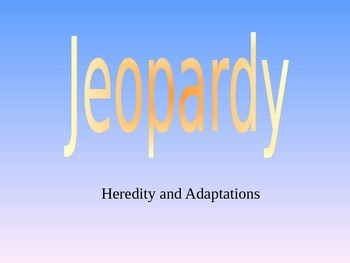 Heredity and Adaptations Jeopardy Game