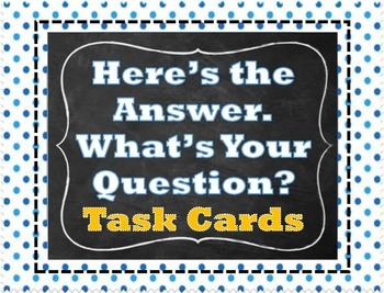 Here's the Answer.  What's Your Question? Task Cards