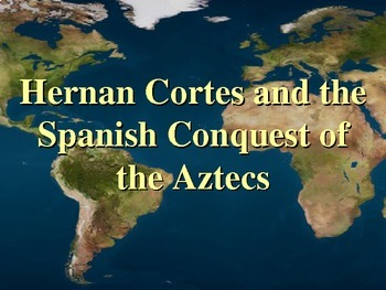 Hernan Cortes & The Conquest of the Aztecs...