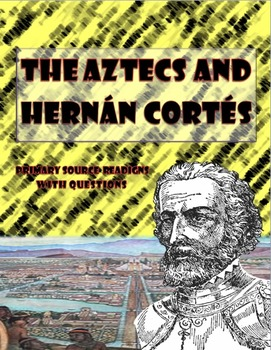Hernan Cortes and Aztec Primary Sources with Questions