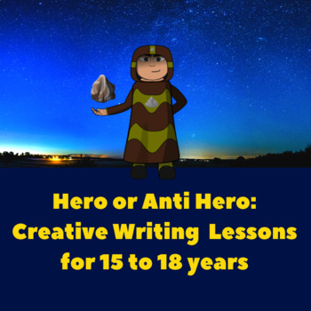 Hero or Antihero? Creative Writing Lessons & Resources for 15 to 18 yrs